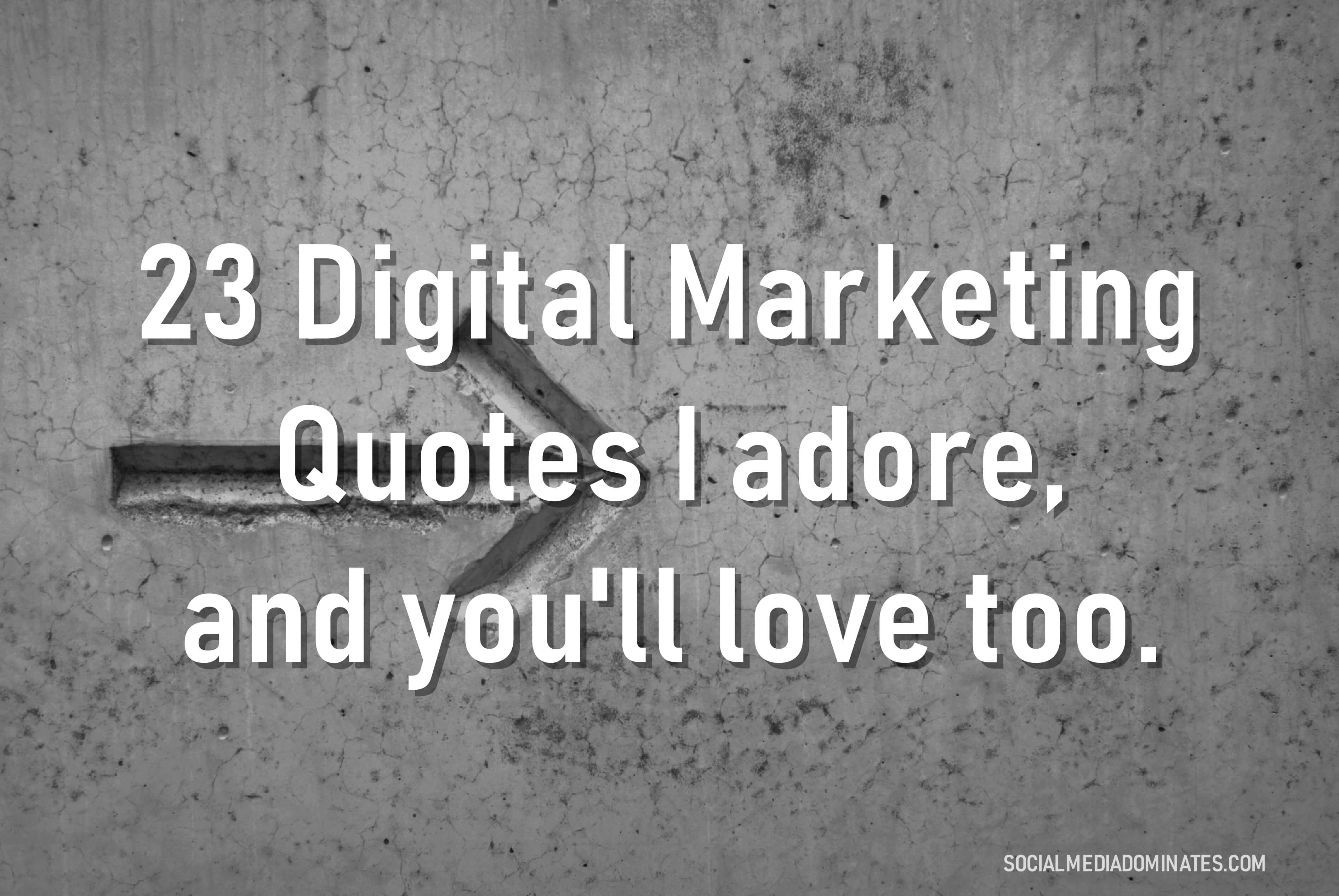 23 Digital Marketing Quotes close to my heart. - Social ...